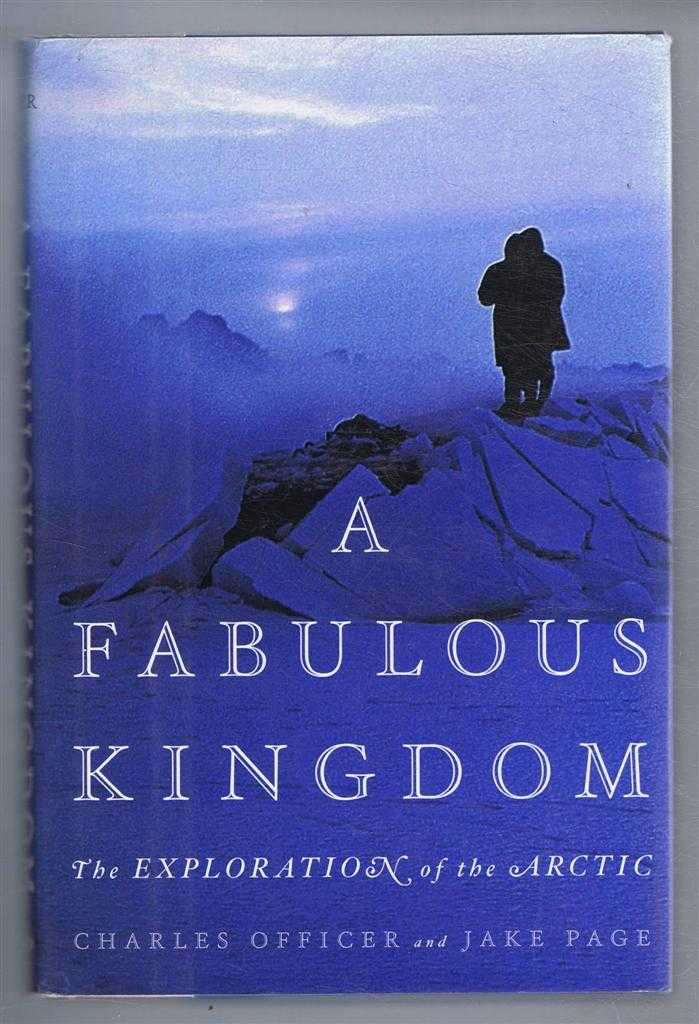 A Fabulous Kingdom. the Exploration of the Arctic, Charles Officer; Jake Page