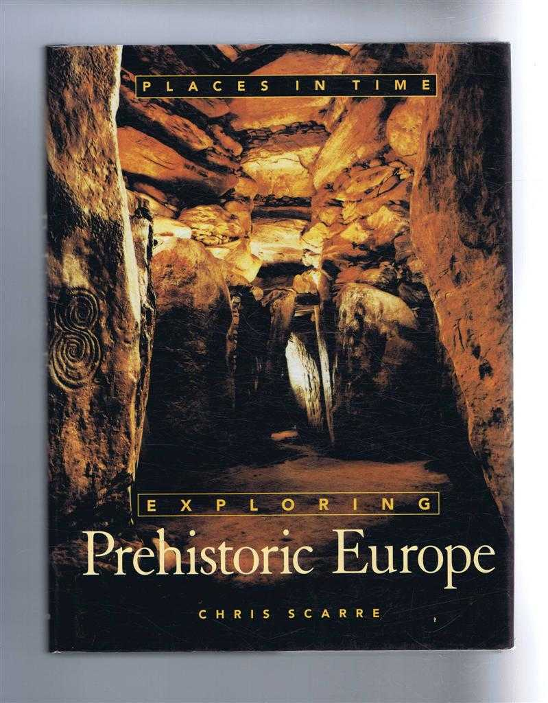 Places In Time: Exploring Prehistoric Europe, Chris Scarre