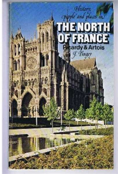 History, People and Places in the North of France, Picardy & Artois, Frederick Tingey