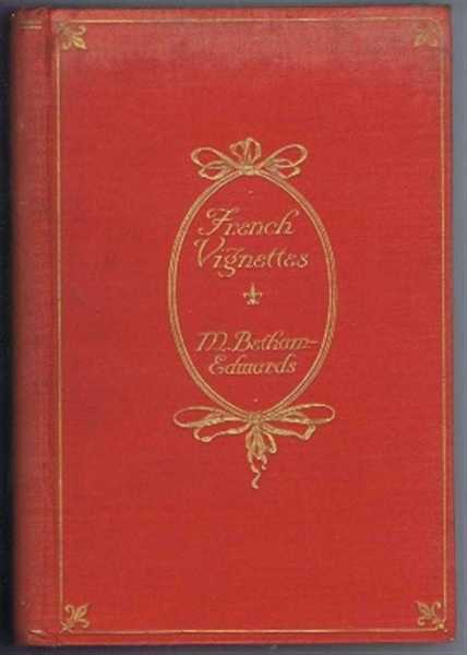 French Vignettes, a Series of Dramatic Episodes 1787-1871, Miss Betham-Edwards
