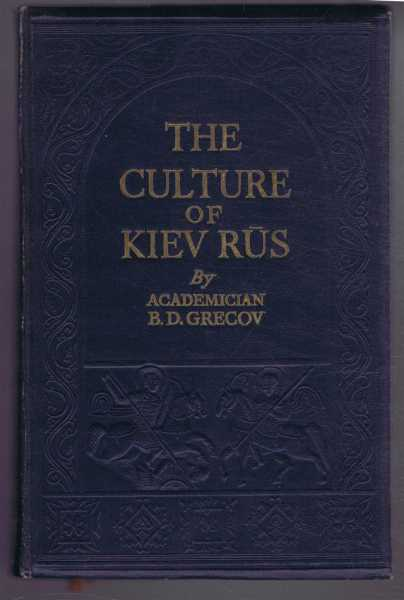 The Culture of Kiev Rus, Academician B D Grekov (Grecov)