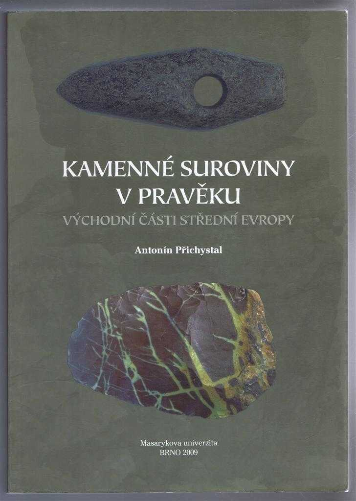 Kamenne Suroviny v Praveku, Vychodni Casti Stredni Evropy (Stone Raw Materials in the Eastern Part of Central Europe), Antonin Prichystal