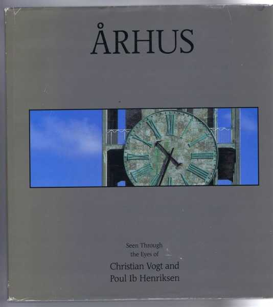 Image for ARHUS, Seen Through the Eyes of Christian Vogt and Poul Ib Henrikson