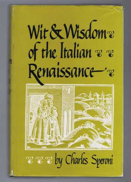 Wit and Wisdom of the Italian Renaissance, Charles Speroni