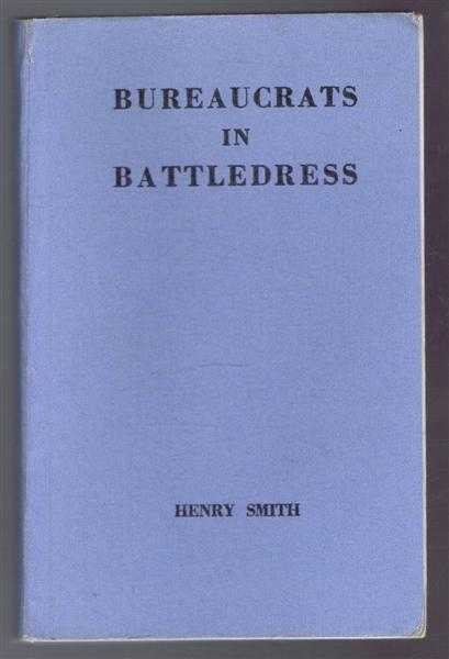 Bureaucrats in Battledress - A History of the Ministry of Food Home Guard, Henry Smith; foreword by Major General the Right Honourable Viscount Bridgeman