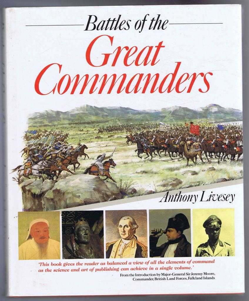 Battles of the Great Commanders, Anthony Livesey; Foreword by General Sir John Hackett; Introduction by Major-General Sir Jeremy Moore