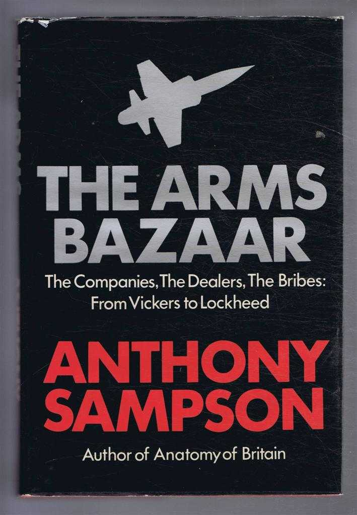 Image for The Arms Bazaar. The Companies, The Dealers, The Bribes: From Vickers to Lockheed
