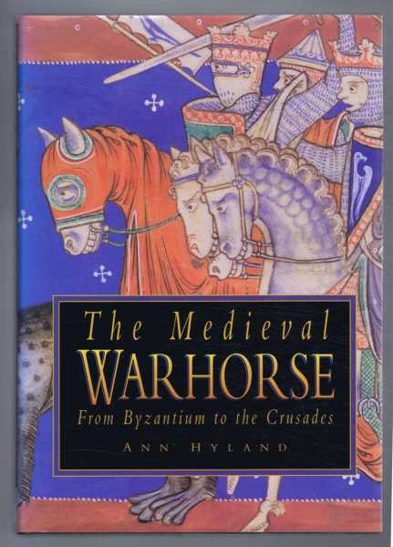 The Medieval Warhorse, From Byzantium to the Crusade, Ann Hyland