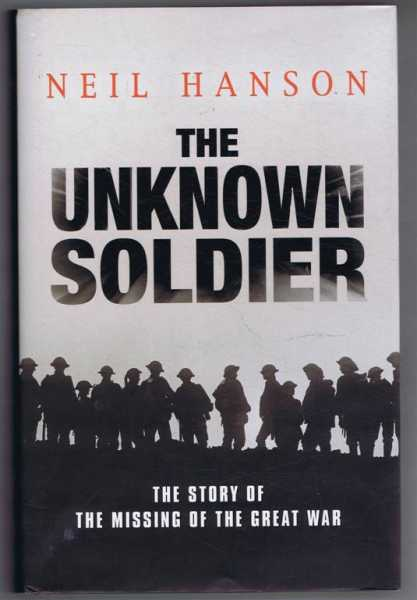 The Unknown Soldier, the Story of the Missing of the Great War, Neil Hanson
