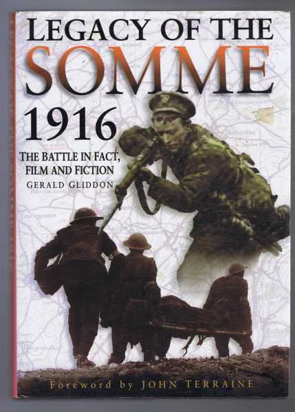 LEGACY OF THE SOMME, The Battle in Fact, Film and Fiction, Gerald Gliddon, foreword by John Terraine