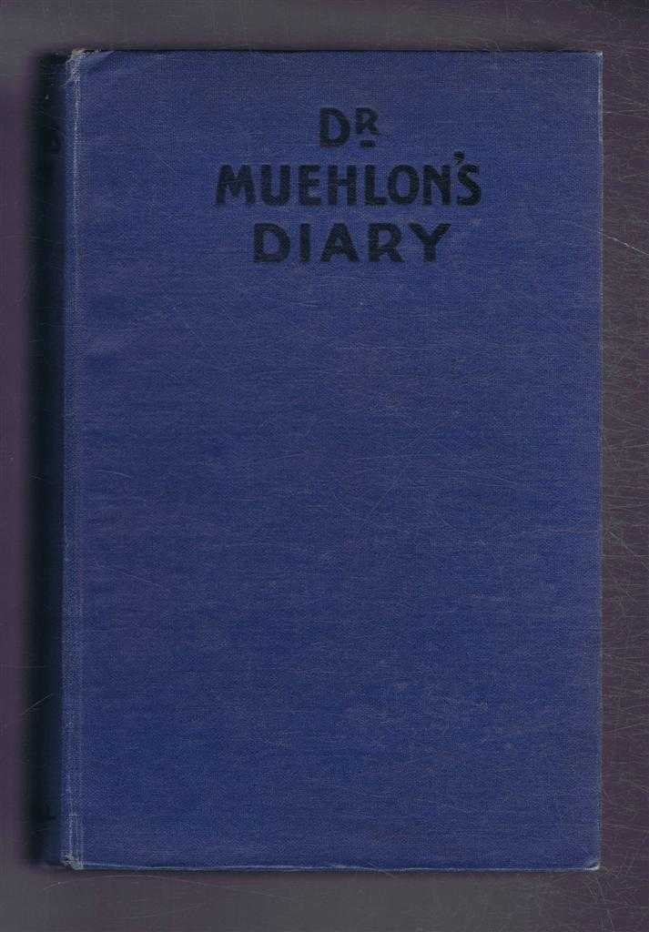 Image for Dr Muehlon's Diary, Notes written early in the War by Dr Wilhelm Muehlon, Ex-Director of Krupp's