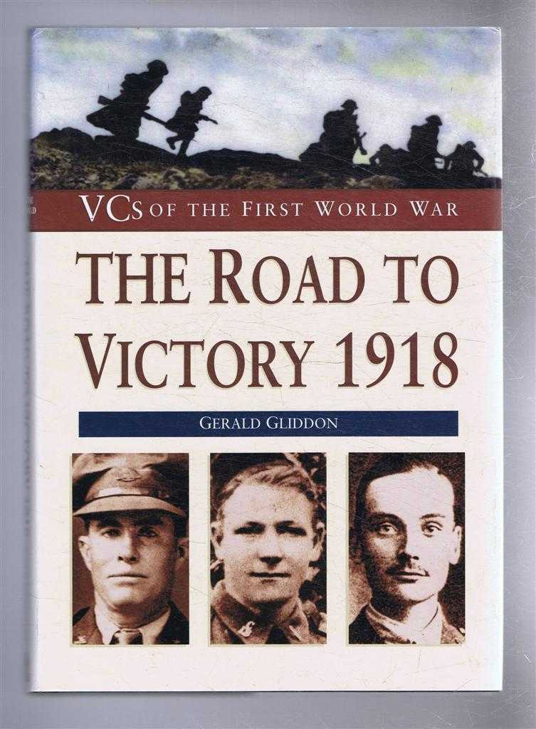 VCs of the First World War: The Road to Victory 1918, Gerald Gliddon