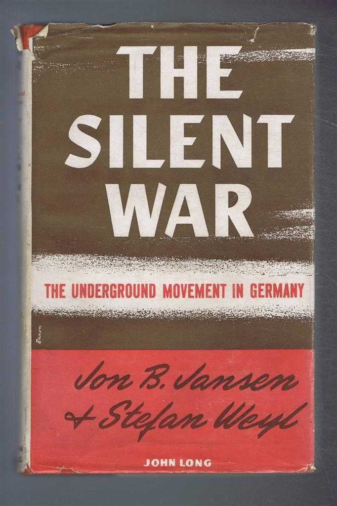 The Silent War, the Underground Movement in Germany, Joh B Jansen, Stefan Weyl, introduction by Reinhold Niebuhr