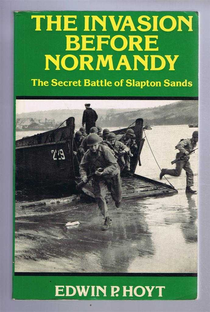 EDWIN P HOYT - The Invasion before Normandy: The Secret Battle of Slapton Sands