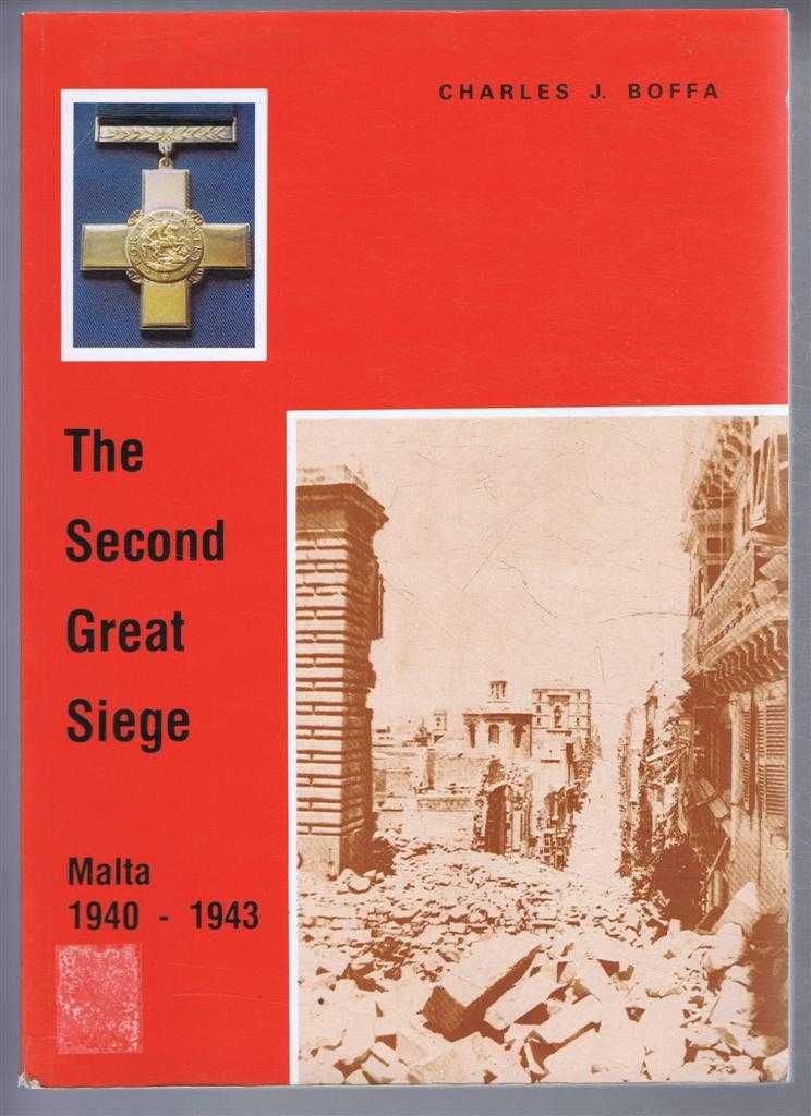 THE SECOND GREAT SIEGE: Malta 1940-1943, Boffa, Charles J.