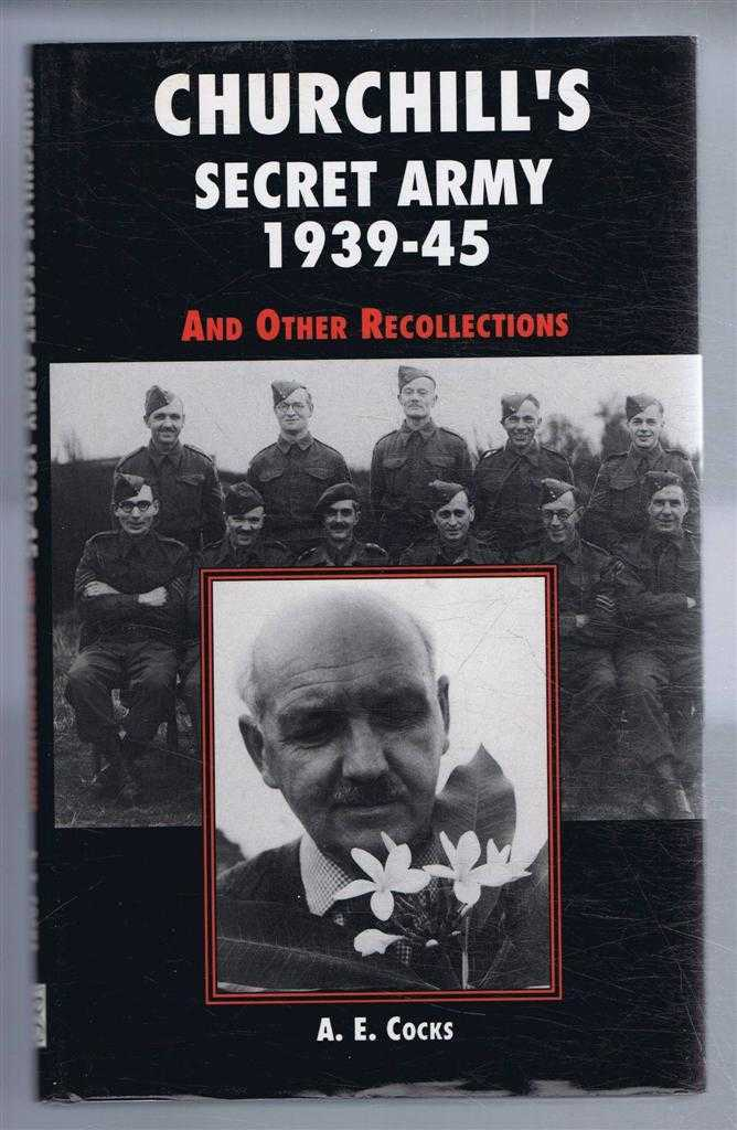 Churchill's Secret Army, 1939-1945 and other Recollections, A E Cocks