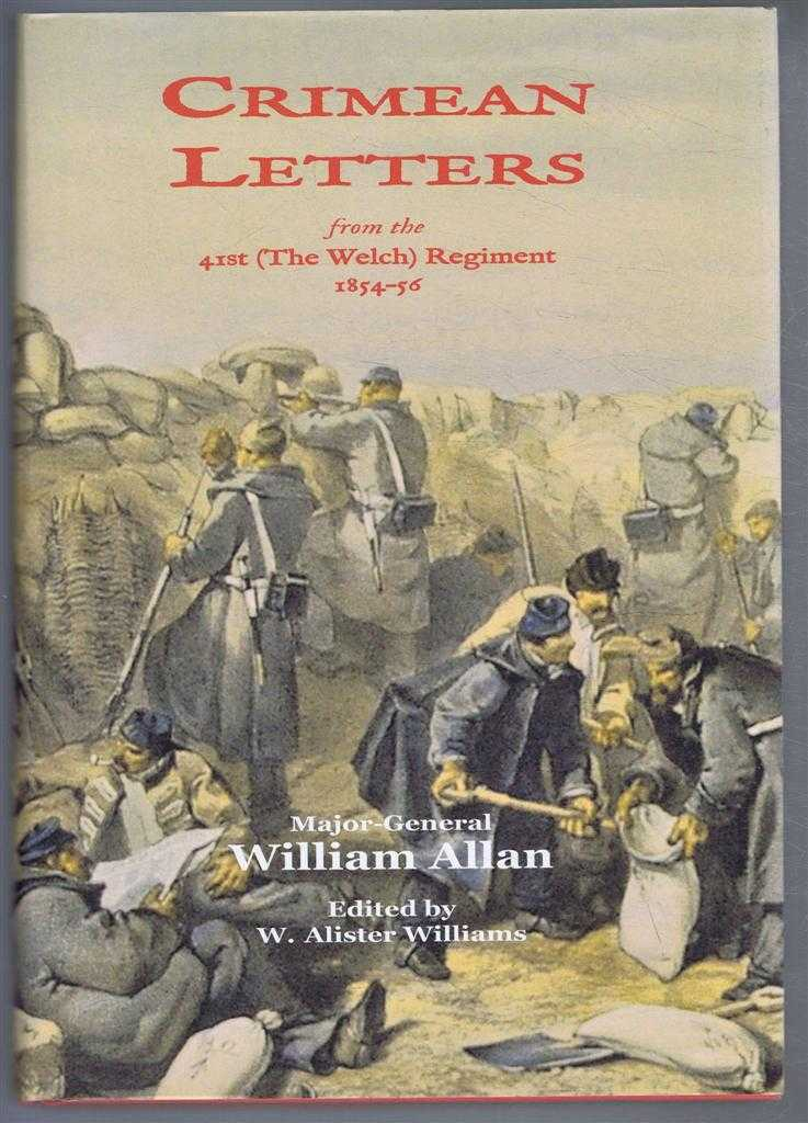 CRIMEAN LETTERS from the 41st (The Welch) Regiment 1854-56, Allan, Major-General William; W. Alister Wiliams (ed)