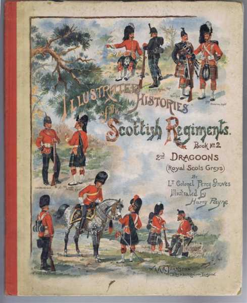 "History of the 2nd Dragoons - The Royal Scots Greys, ""Second to None"", ""Blenheim"", Ramillies"", ""Malplaquet"", ""Dettingen"", ""Balaklava"", ""Sevastopol"". 1678-1893.(Illustrated Histories of the Scottish Regiments Book No. 2), Lt Colonel Percy Groves"