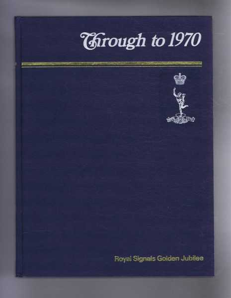 THROUGH TO 1970, Royal Signals Golden Jubilee, Adams, Colonel R.M