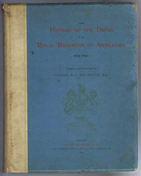 The History of the Dress of the Royal Regiment of Artillery 1625-1897, Captain R J MacDonald