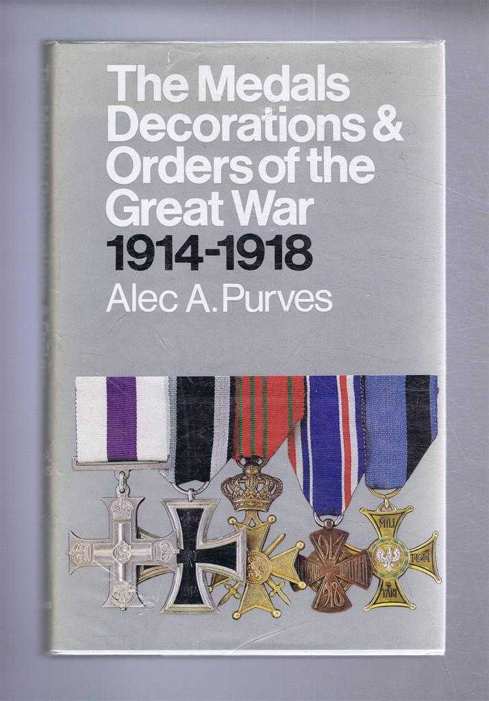 The Medals, Decorations & Orders of the Great War 1914 - 1918, Alec A Purves
