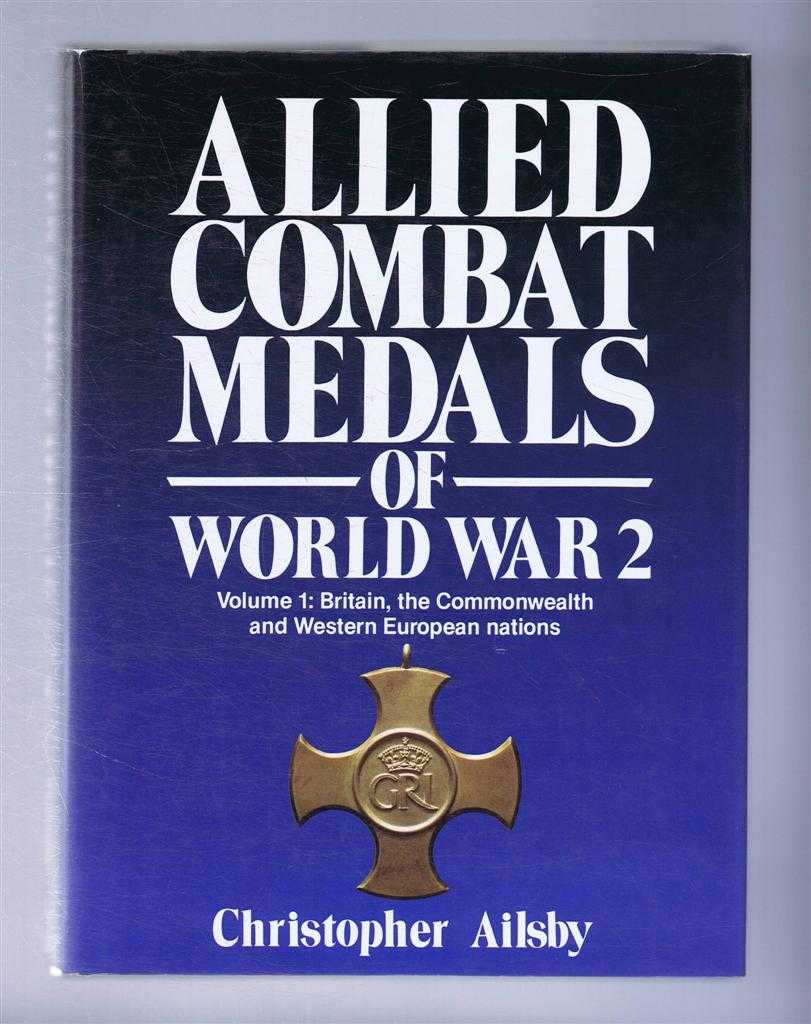 Allied Combat Medals of World War 2: Volume 1 Britain, the Commonwealth and Western European Nations, Christopher Ailsby