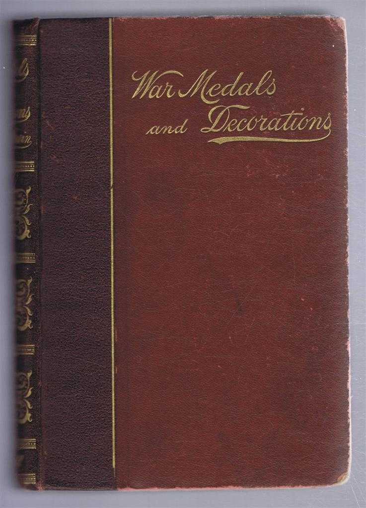 War Medals and Decorations, Issued to the British Military and Naval Forces, From 1588 to 1898, D Hastings Irwin