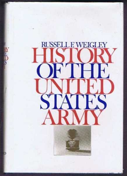 History of the United States Army, Russell F Weigley