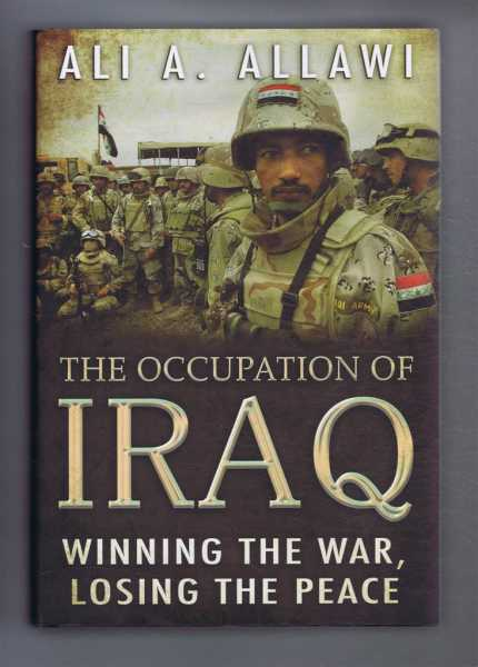 THE OCCUPATION OF IRAQ: Winning the War, Losing the Peace, Allawi, Ali A.