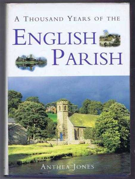 A Thousand Years of the English Parish, Medieval Patterns and Modern Interpretations, Anthea Jones