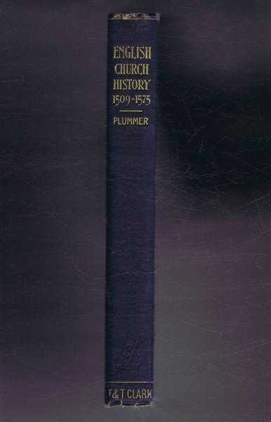 English Church History, From the Death of King Henry VII to the Death of Archbishop Parker, Four Lectures, Alfred Plummer
