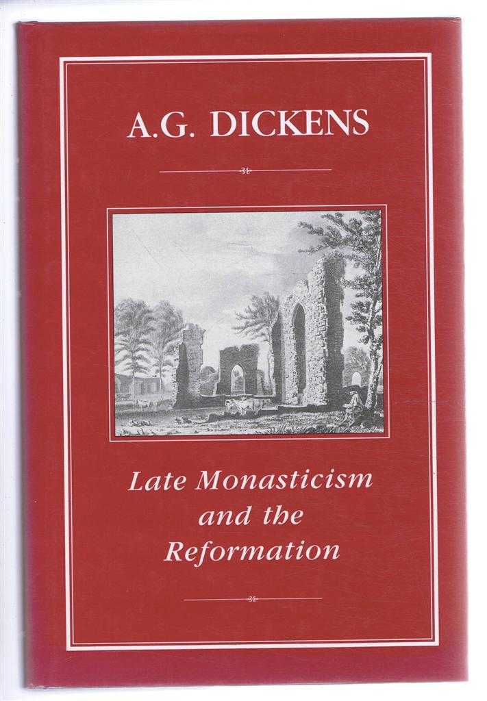 Late Monasticism and the Reformation, A G Dickens