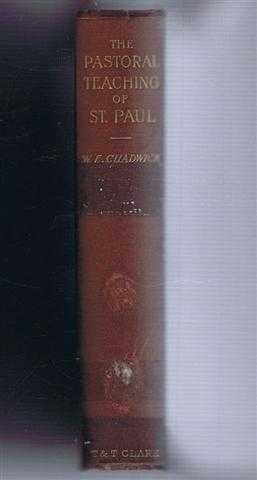 W EDWARD CHADWICK - The Pastoral Teaching of St. Paul, His Ministerial Ideals