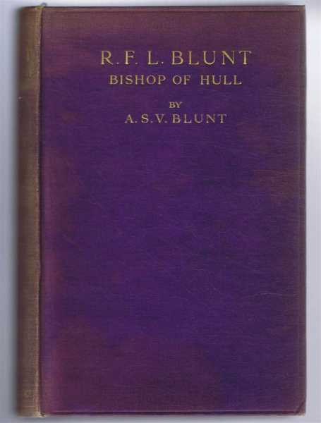 R Frederick L Blunt, Bishop of Hull. A Memoir by his Son, A Stanley V Blunt