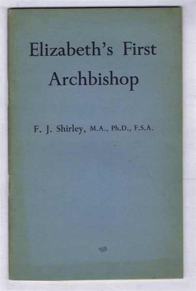 Image for Elizabeth's First Archbishop. A Reply to Mr. J C Whitebrook's Consecration of the Most Reverend Parker