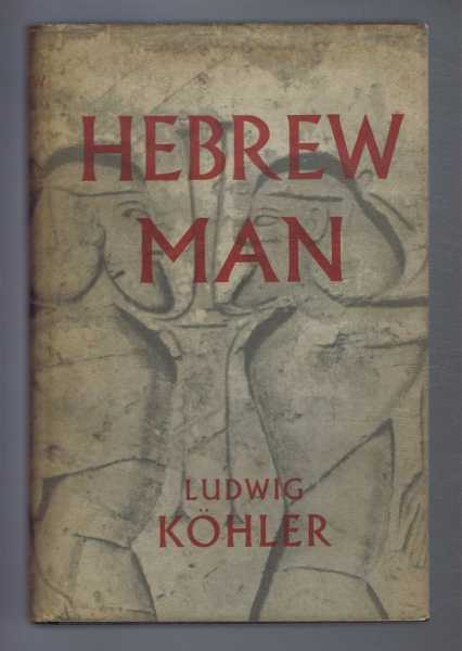 Hebrew Man, Lectures Delivered at the Invitation of the University of Turingen, December 1-16, 1952, with ab appendix on Justice In The Gate, Ludwig Kohler, translated by Peter R Ackroyd