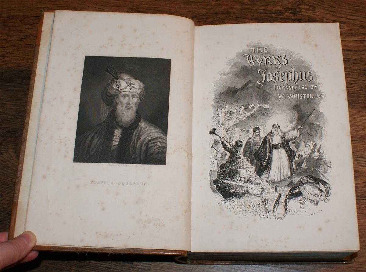 The Works of Flavius Josephus, The Learned and Authentic Jewish Historian, and Celebrated Warrior, To which are added Seven Dissertations: Jesus Christ, John the Baptist, James the Just. God's Command to Abraham etc. Essay, Flavius Josephus, translated by William Whiston. Essay by Rev. H Stebbing