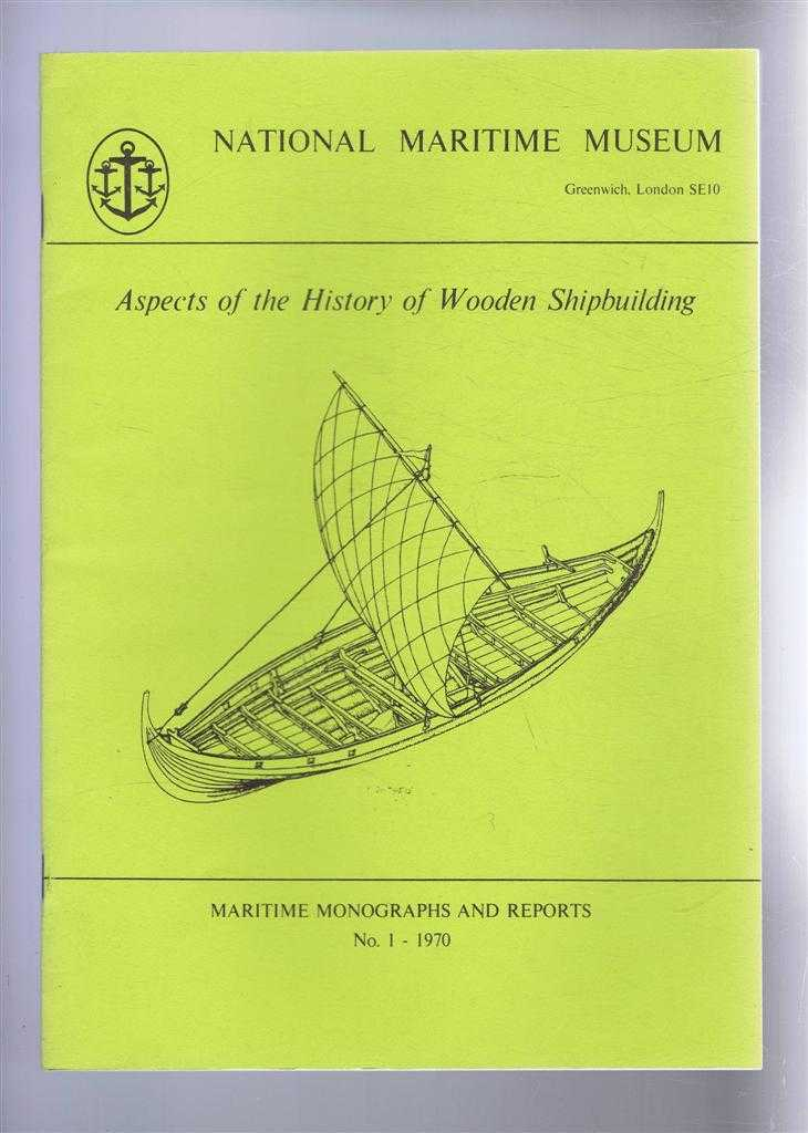 Aspects of the History of Wooden Shipbuilding. Maritime Monographs and Reports No. 1 1970. National Maritime Museum, Basil Greenhill; J S Morrison; Ole Crumlin-Pedersen; Dr G Van der heide