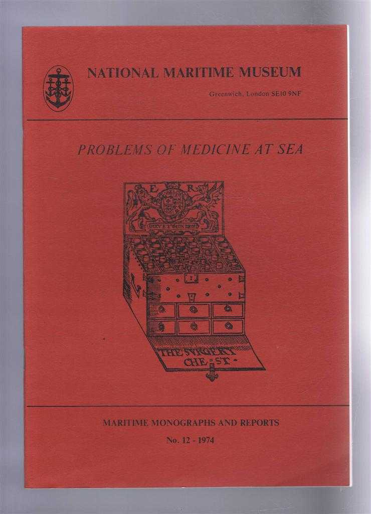 Problems of Medicine at Sea. Maritime Monographs and reports No. 12 1974. National Maritime Museum, Basil Greenhill; James Watt; G J Milton Thompson; D M Davies
