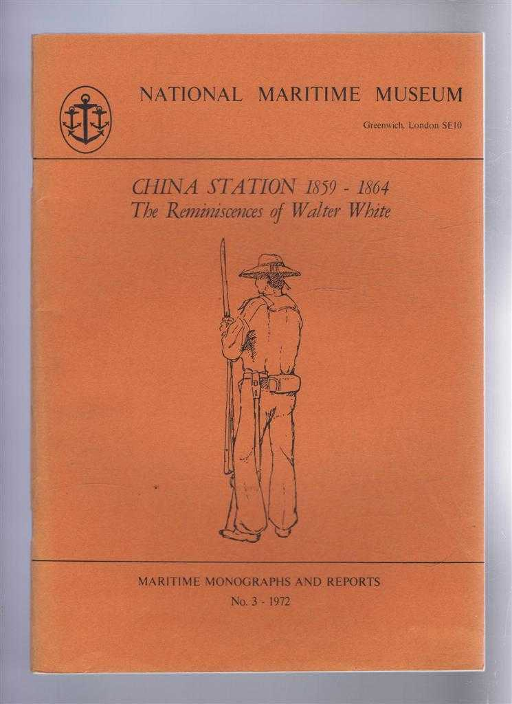 China Station 1859-1864, The Reminiscences of Walter White or Recollections of a Sailor's Life in India, China, Japan, South America, Sumatra etc.. Maritime Monographs and reports No. 3 1972. National Maritime Museum, Walter White; Basil Greenhill