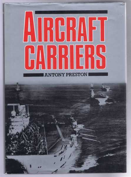 Aircraft Carriers, Anthony Preston