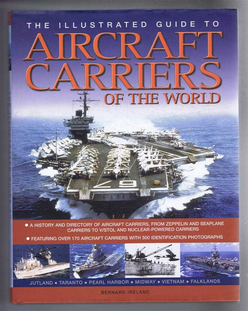 Image for The Illustrated Guide to Aircraft Carriers of the World: A History and Directory of Aircraft Carriers, From Zeppelin and Seaplane Carriers to Vistol and Nuclear-Powered Carriers