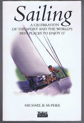 Sailing, A Celebration of the Sport and the World's Best Places to Enjoy It, Michael B McPhee, Lisa Gosselin