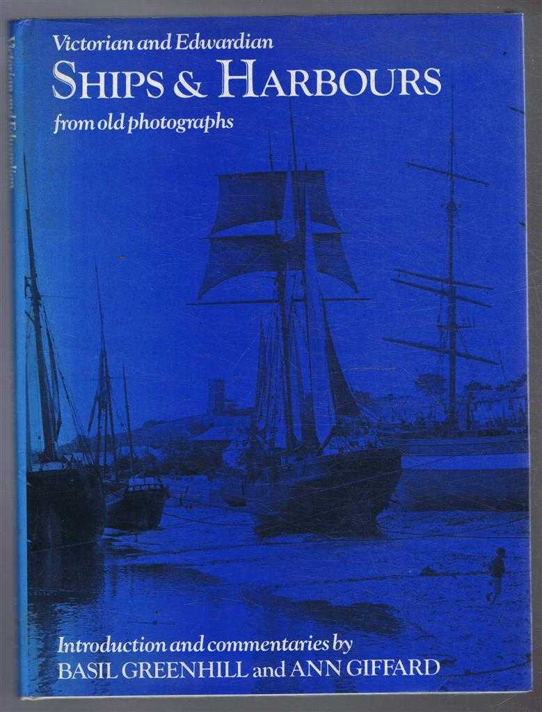 Victorian and Edwardian Ships and Harbours from old photographs, Basil Greenhill and Ann Giffard