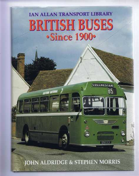 BRITISH BUSES SINCE 1900 Combined and Updated edition, Aldridge, John; Morris, Stephen