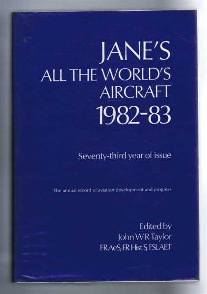 Image for Jane's All the World's Aircraft 1982-83. Seventy-third year of issue. The annual record of aviation development and progress, founded in 1909 by Fred T Jane