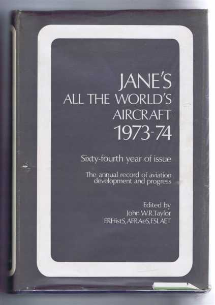 Image for Jane's All the World's Aircraft 1973-74. Sixty-fourth year of issue. The annual record of aviation development and progress, founded in 1909 by Fred T Jane