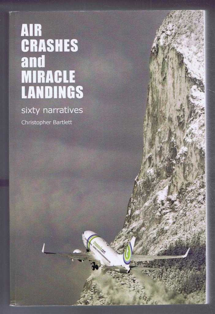 Image for Air Crashes and Miracle Landings, sixty narratives