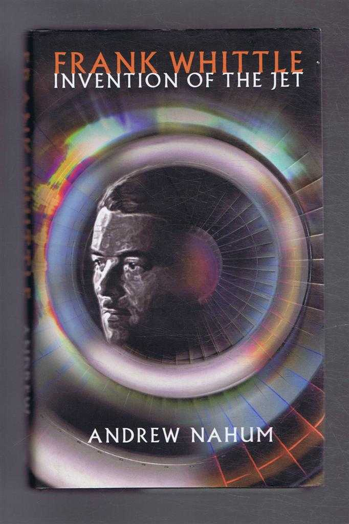 Frank Whittle - Invention of the Jet, Andrew Nahum