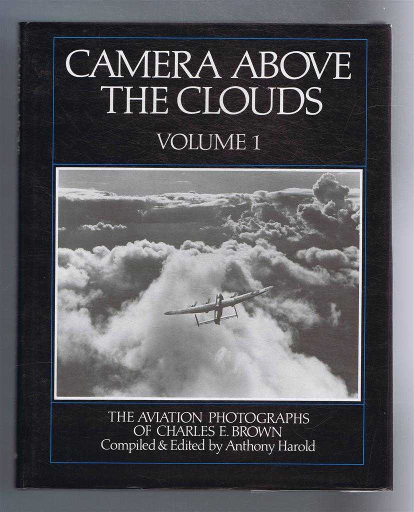 Image for Camera Above the Clouds - Volume 1. The Aviation Photographs of Charles E Brown